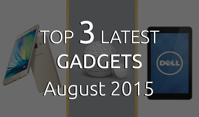 Top 3 latest gadgets August 2015