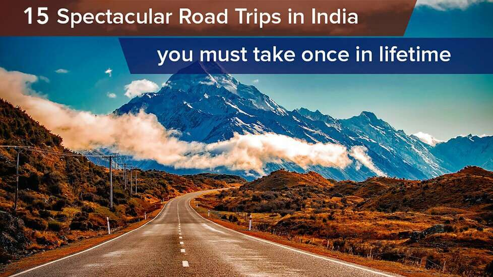 best 15 road trips in india