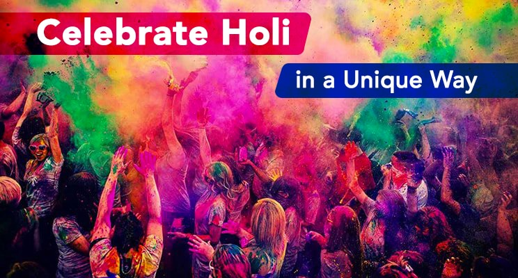 Have a Holi Blast – Celebrate this Colorful Festival in a Unique Way
