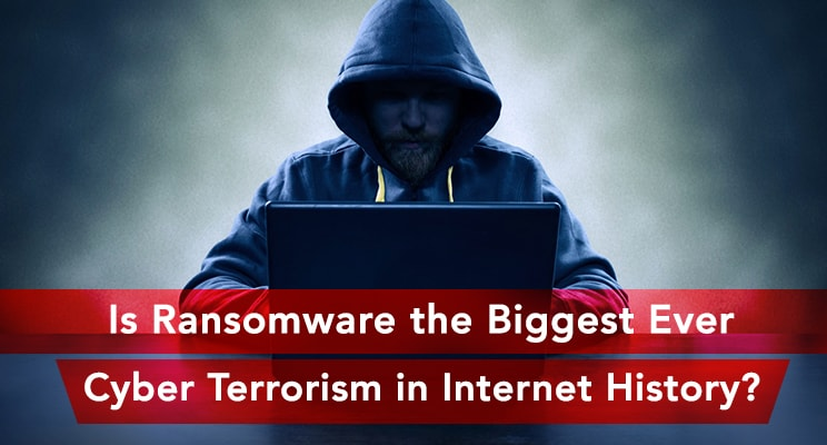 cyber terrorism biggest ever ransomware in history