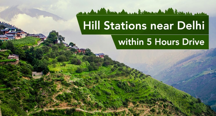 hill stations near delhi within 5 hours drive